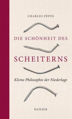 Die Schönheit des Scheiterns (eBook, ePUB) - Pépin, Charles