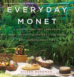 Everyday Monet: A Giverny-Inspired Gardening and Lifestyle Guide to Living Your Best Impressionist Life - Bordman, Aileen