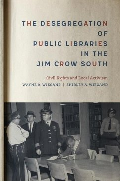 The Desegregation of Public Libraries in the Jim Crow South: Civil Rights and Local Activism - Wiegand, Shirley A.; Wiegand, Wayne A.