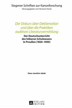 Der Diskurs über Deklamation und über die Praktiken auditiver Literaturvermittlung - Jakob, Hans-Joachim
