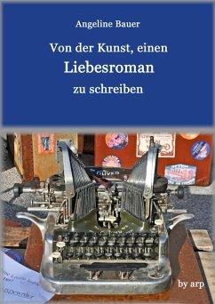 Von der Kunst, einen Liebesroman zu schreiben (eBook, ePUB) - Bauer, Angeline