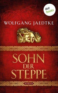 Sohn der Steppe / Steppenwind-Saga Bd.1 (eBook, ePUB) - Jaedtke, Wolfgang