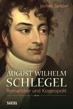 August Wilhelm Schlegel (eBook, ePUB) - Strobel, Jochen