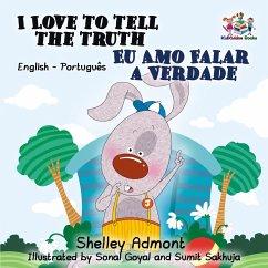 I Love to Tell the Truth Eu Amo Falar a Verdade:English Portuguese Bilingual Children's Book (English Portuguese Bilingual Collection) (eBook, ePUB)