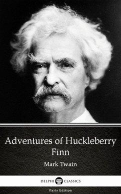 Adventures of Huckleberry Finn by Mark Twain (Illustrated) (eBook, ePUB) - Mark Twain