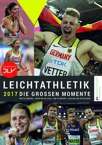 Leichtathletik 2017 - Die großen Momente - Deutscher Leichtathletik Verband