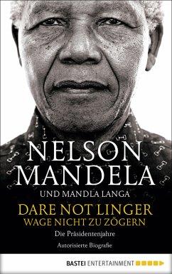 Dare Not Linger - Wage nicht zu zögern (eBook, ePUB) - Langa, Mandla; Mandela, Nelson