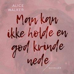 9788711800430 - Walker, Alice: Man kan ikke holde en god kvinde nede (uforkortet) (MP3-Download) - Bog