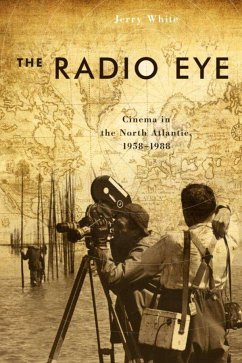 The Radio Eye: Cinema in the North Atlantic, 1958-1988 - White, Jerry