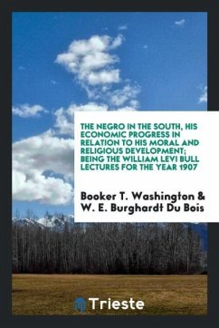The Negro in the South, his economic progress in relation to his moral and religious development; being the William Levi Bull lectures for the year 1907