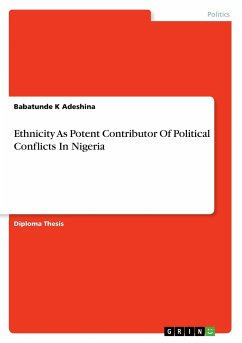 Ethnicity As Potent Contributor Of Political Conflicts In Nigeria