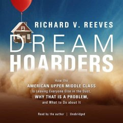 Dream Hoarders: How the American Upper Middle Class Is Leaving Everyone Else in the Dust, Why That Is a Problem, and What to Do about
