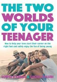 The Two Worlds of Your Teenager: How to Help Your Teen Start Their Career on the Right Foot and Safely Enjoy the Fun of Being Young