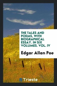 The Tales and poems, with biographical essay. In six volumes. Vol. IV
