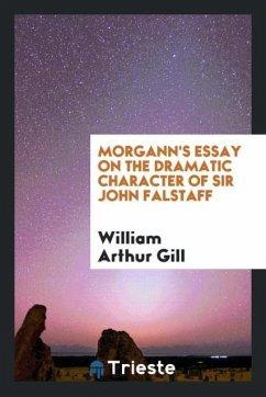 Morgann's Essay on the dramatic character of Sir John Falstaff
