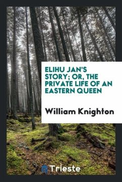 Elihu Jan's story; or, The private life of an eastern queen