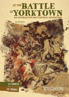 At the Battle of Yorktown: An Interactive Battl...