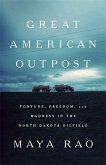 Great American Outpost: Dreamers, Mavericks, and the Making of an Oil Frontier