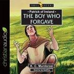 Patrick of Ireland: The Boy Who Forgave