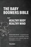 The Baby Boomers Bible: For Healthy Body Healthy Mind