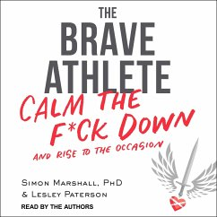 The Brave Athlete: Calm the F*ck Down and Rise to the Occasion - Marshall, Simon; Paterson, Lesley