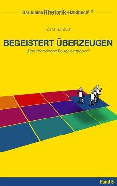 Rhetorik-Handbuch 2100 - Begeistert überzeugen - Hanisch, Horst