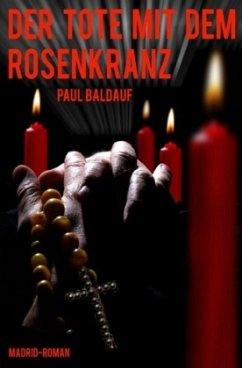Der Tote mit dem Rosenkranz - Baldauf, Paul