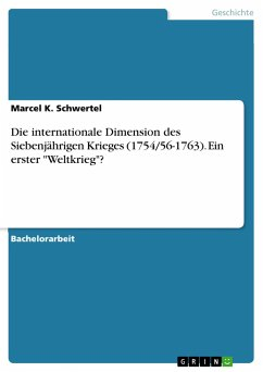 """Die internationale Dimension des Siebenjährigen Krieges (1754/56-1763). Ein erster """"Weltkrieg""""?"""