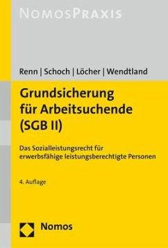 Grundsicherung für Arbeitsuchende (SGB II) - Renn, Heribert; Schoch, Dietrich; Löcher, Jens; Wendtland, Carsten