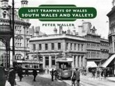 Lost Tramways of Wales: South Wales and Valleys