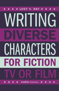 Writing Diverse Characters For Fiction, TV or Film (eBook, ePUB) - Hay, Lucy V.