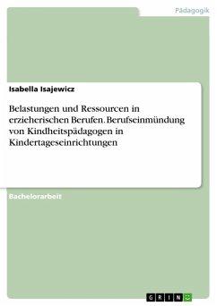 Belastungen und Ressourcen in erzieherischen Berufen. Berufseinmündung von Kindheitspädagogen in Kindertageseinrichtungen (eBook, PDF)