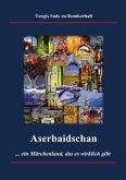 Aserbaidschan - ein Märchenland, das es wirklich gibt