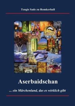 Aserbaidschan - ein Märchenland, das es wirklich gibt - Sade zu Romkerhall, Tengis