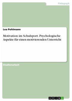 Motivation im Schulsport. Psychologische Aspekte für einen motivierenden Unterricht (eBook, PDF)