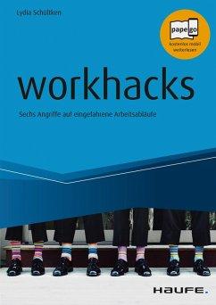 workhacks (eBook, PDF) - Schültken, Lydia; Baumann, Patrick; Decker, Stefan; Iding, Céline; Kruschwitz, Rainer; Mathar, Markus; Tomoff, Michael