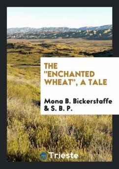 9780649315741 - Bickerstaffe, Mona B.; P., S. B.: The ´´enchanted wheat´´, a tale - Könyv