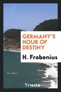 9780649315499 - Frobenius, H.: Germany´s Hour of Destiny - Livre