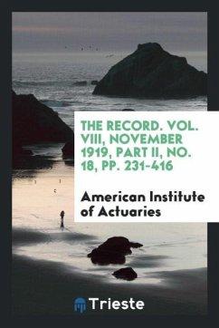 The Record. Vol. VIII, November 1919, Part II, No. 18, pp. 231-416