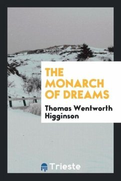 9780649315994 - Higginson, Thomas Wentworth: The Monarch of Dreams - Livro