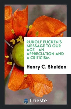 9780649315888 - Sheldon, Henry C.: Rudolf Eucken´s Message to Our Age - an Appreciation and a Criticism - Kirja