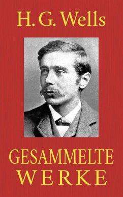 H. G. Wells - Gesammelte Werke (eBook, ePUB) - Wells, H. G.