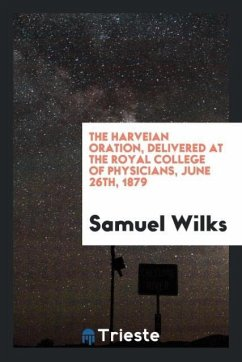 9780649315987 - Wilks, Samuel: The Harveian oration, delivered at the Royal college of physicians, June 26th, 1879 - Book