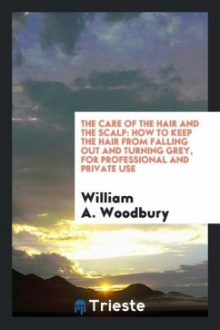 9780649315161 - Woodbury, William A.: The Care of the Hair and the Scalp - Book