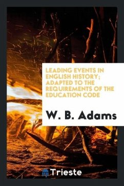 Leading events in English history; adapted to the requirements of the education code - Adams, W. B.
