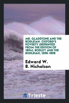 9780649315178 - Nicholson, Edward W. B.: Mr. Gladstone and the Bodleian. Oxford´s Poverty (reprinted from the Edition of 1894). Bodley and the Bodleian, 1598-1898 - Książki
