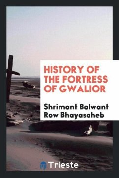 9780649315413 - Bhayasaheb, Shrimant Balwant Row: History of the Fortress of Gwalior - Bog