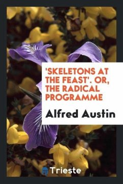 9780649315314 - Austin, Alfred: ´Skeletons at the feast´. Or, The radical programme - ספר
