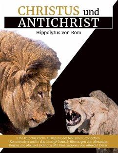 Christus und Antichrist (eBook, ePUB) - Basnar, Alexander; Rom, Hippolytus von