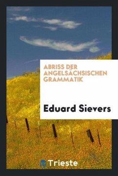 Abriss Der Angelsächsischen Grammatik - Sievers, Eduard